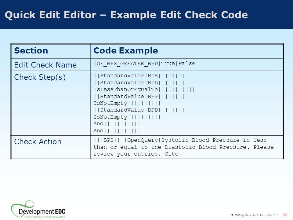 © 2009 by Genentech, Inc. – Ver. 1.1 30 Quick Edit Editor – Example Edit Check Code SectionCode Example Edit Check Name |GE_BPS_GREATER_BPD|True|False