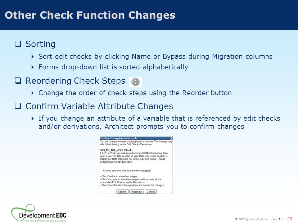 © 2009 by Genentech, Inc. – Ver. 1.1 35 Other Check Function Changes  Sorting  Sort edit checks by clicking Name or Bypass during Migration columns