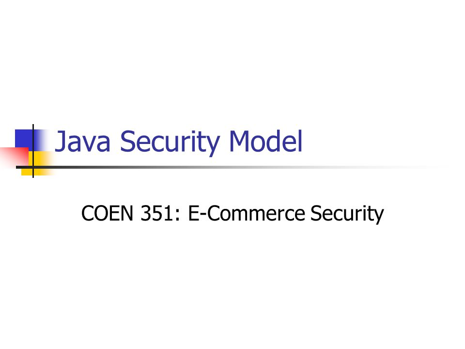 Java 2 Platform Security: Access Controller Policy Class Specify which permission applies to which code source.