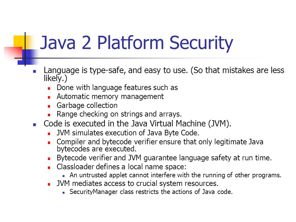Java 2 Platform Security Why: Key database Set of keys used by the security infrastructure to create or verify digital signatures.