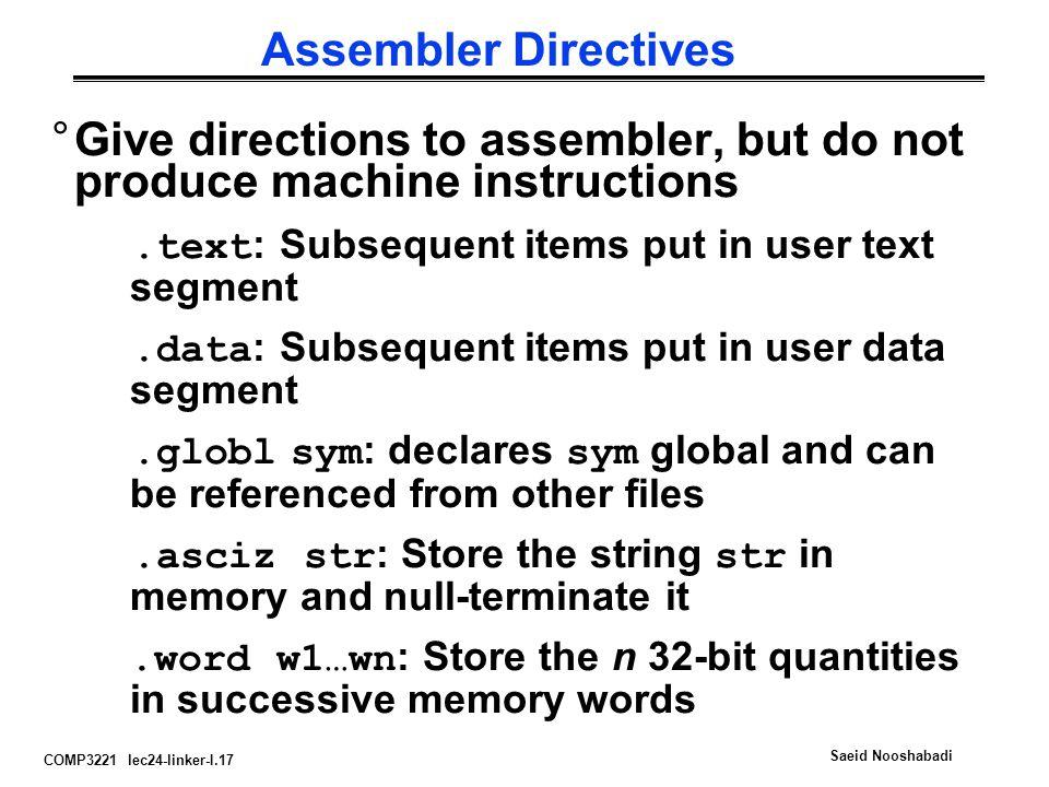 COMP3221 lec24-linker-I.17 Saeid Nooshabadi Assembler Directives °Give directions to assembler, but do not produce machine instructions.text : Subsequ
