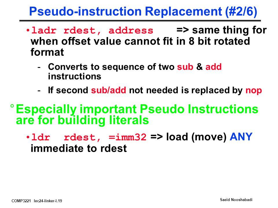 COMP3221 lec24-linker-I.19 Saeid Nooshabadi Pseudo-instruction Replacement (#2/6) ladr rdest, address => same thing for when offset value cannot fit i