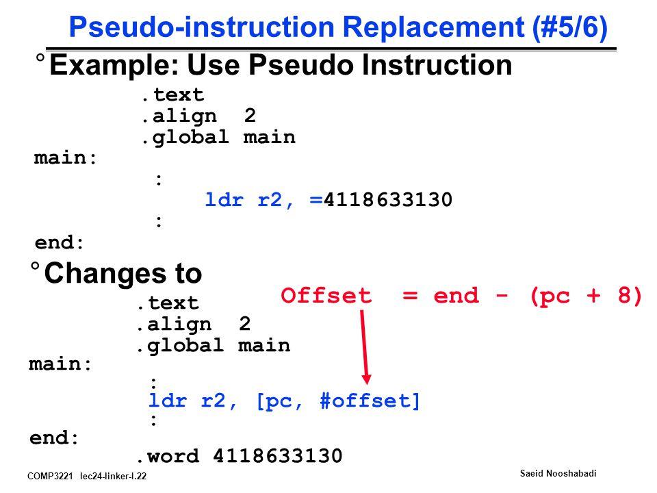 COMP3221 lec24-linker-I.22 Saeid Nooshabadi Pseudo-instruction Replacement (#5/6) °Example: Use Pseudo Instruction.text.align 2.global main main: : ld