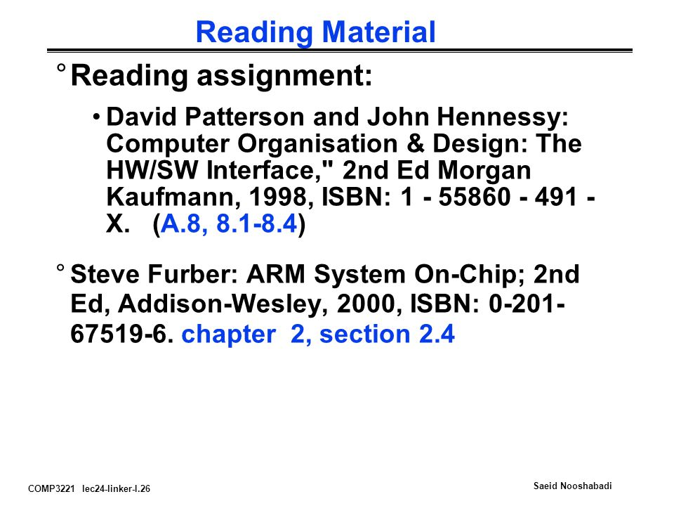 COMP3221 lec24-linker-I.26 Saeid Nooshabadi Reading Material °Reading assignment: David Patterson and John Hennessy: Computer Organisation & Design: T