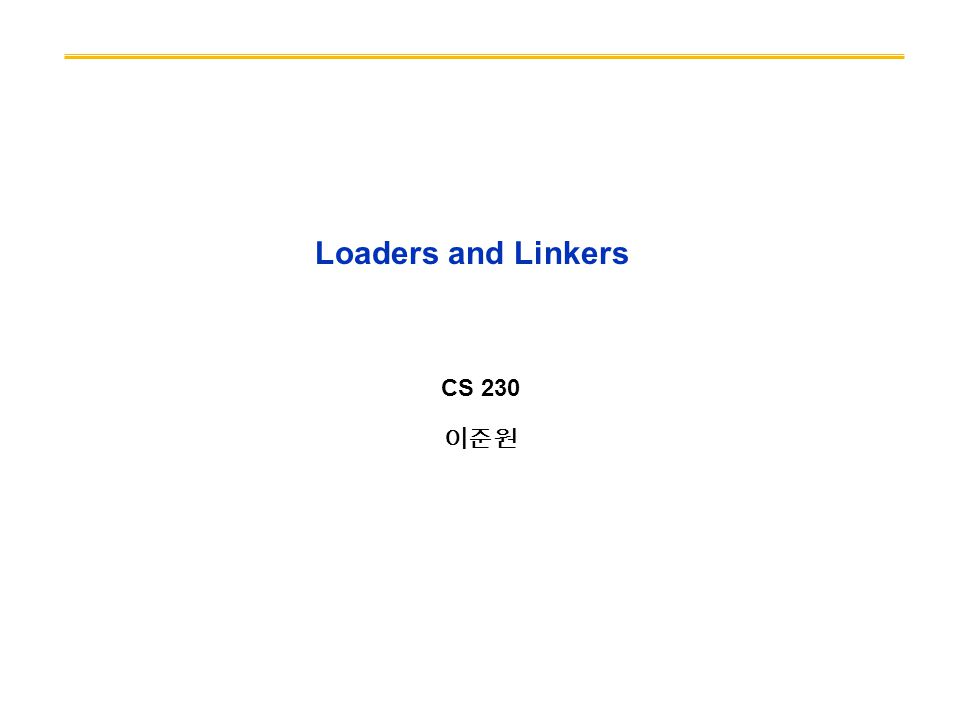 Loaders and Linkers CS 230 이준원
