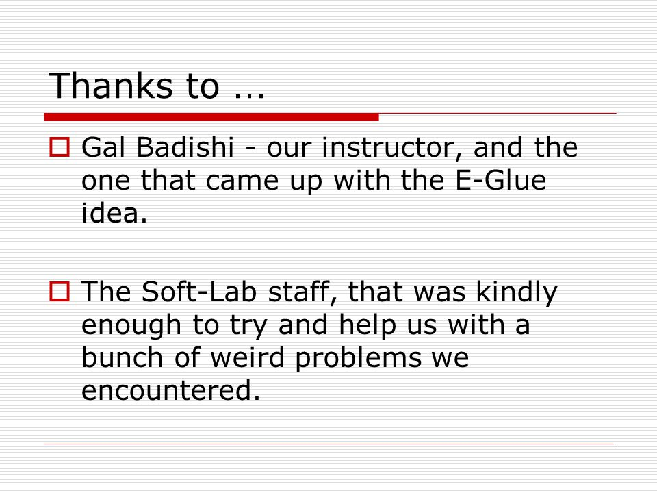 Thanks to …  Gal Badishi - our instructor, and the one that came up with the E-Glue idea.