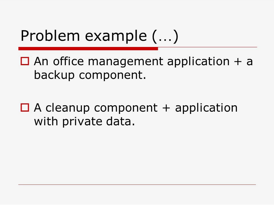 Problem example ( … )  An office management application + a backup component.