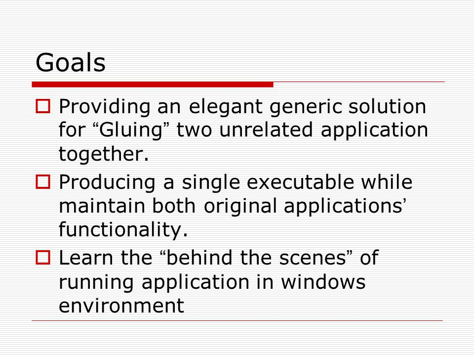 Goals  Providing an elegant generic solution for Gluing two unrelated application together.