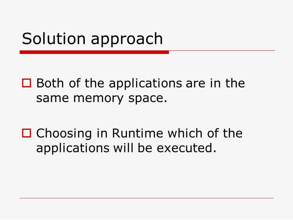 Solution approach  Both of the applications are in the same memory space.