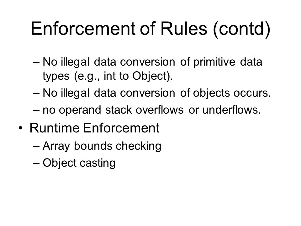 Enforcement of Rules (contd) –No illegal data conversion of primitive data types (e.g., int to Object). –No illegal data conversion of objects occurs.