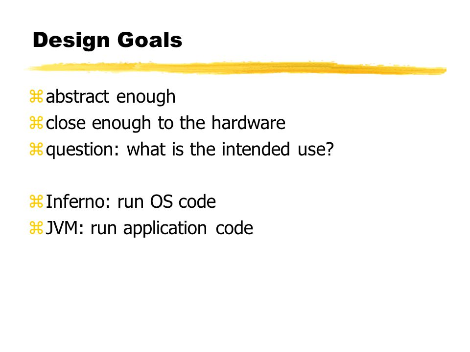 Design Goals zabstract enough zclose enough to the hardware zquestion: what is the intended use.