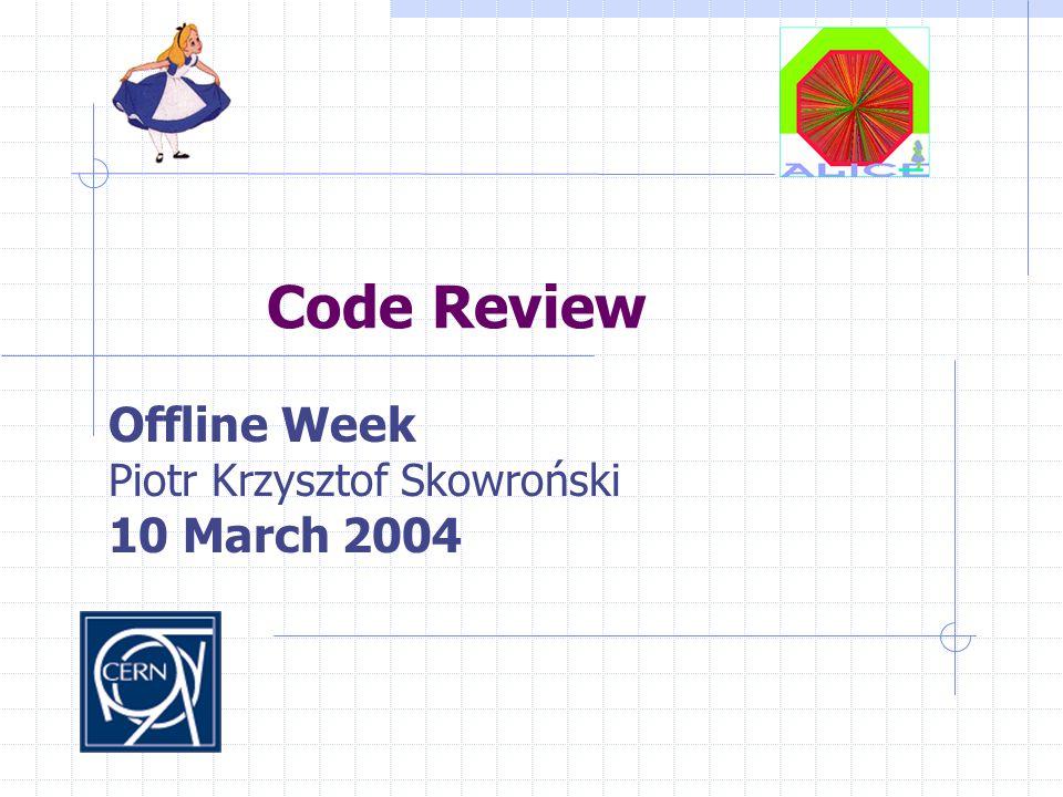 Code Review Offline Week Piotr Krzysztof Skowroński 10 March 2004