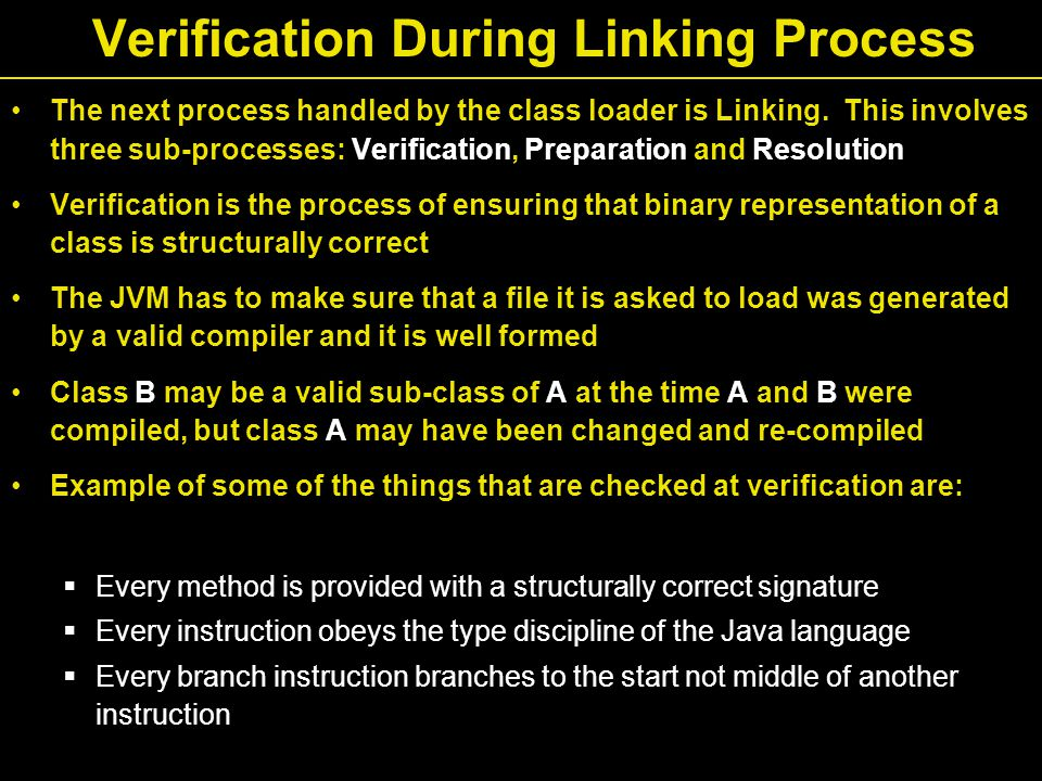 Verification During Linking Process The next process handled by the class loader is Linking.