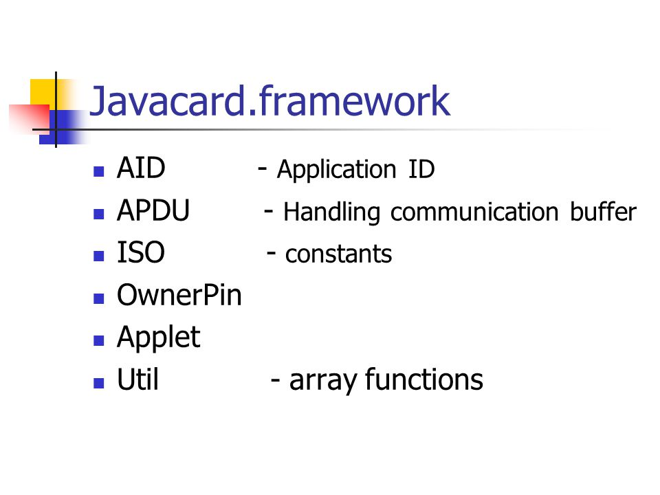 Javacard.framework AID - Application ID APDU - Handling communication buffer ISO - constants OwnerPin Applet Util - array functions