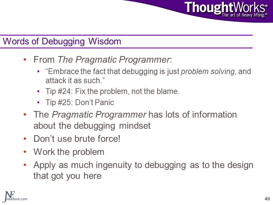 """49 Words of Debugging Wisdom From The Pragmatic Programmer: """"Embrace the fact that debugging is just problem solving, and attack it as such."""" Tip #24:"""