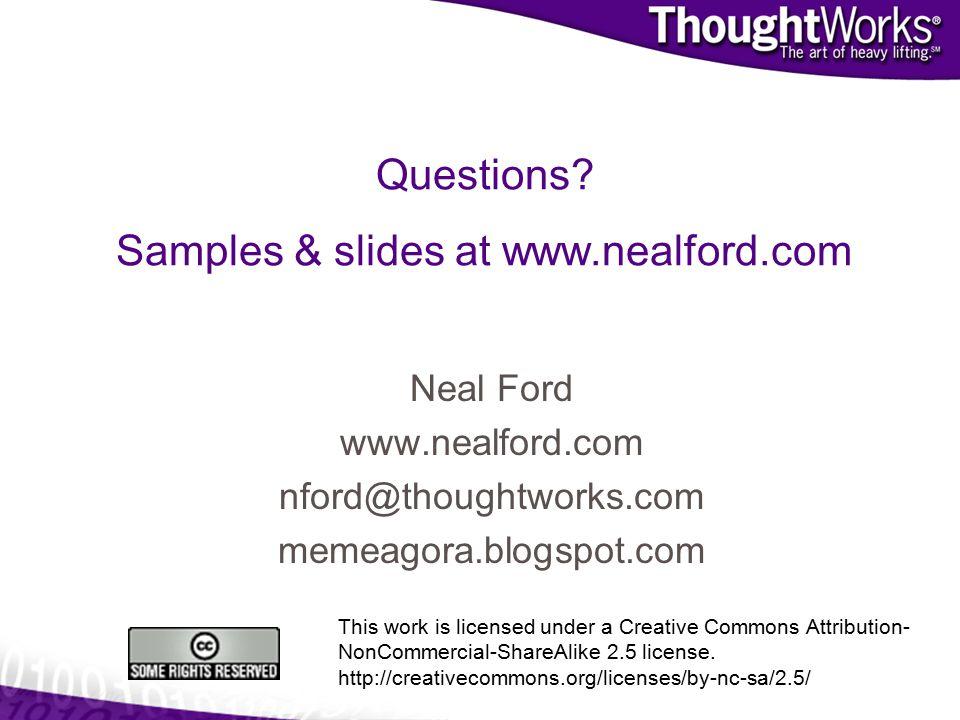 Neal Ford www.nealford.com nford@thoughtworks.com memeagora.blogspot.com Questions.