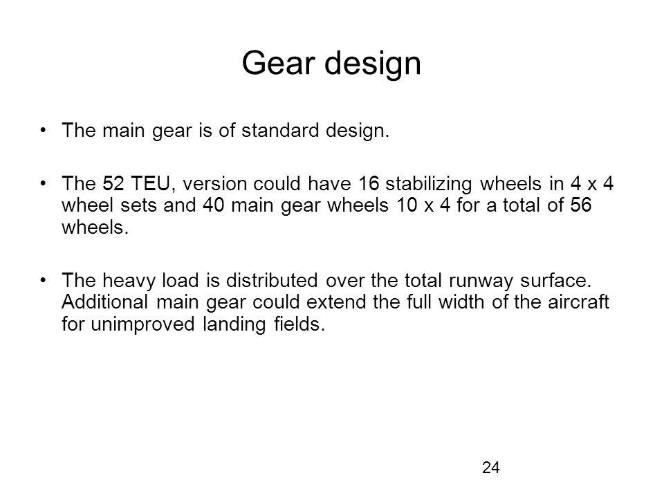 24 Gear design The main gear is of standard design.