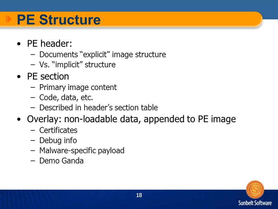 18 PE Structure PE header: –Documents explicit image structure –Vs.