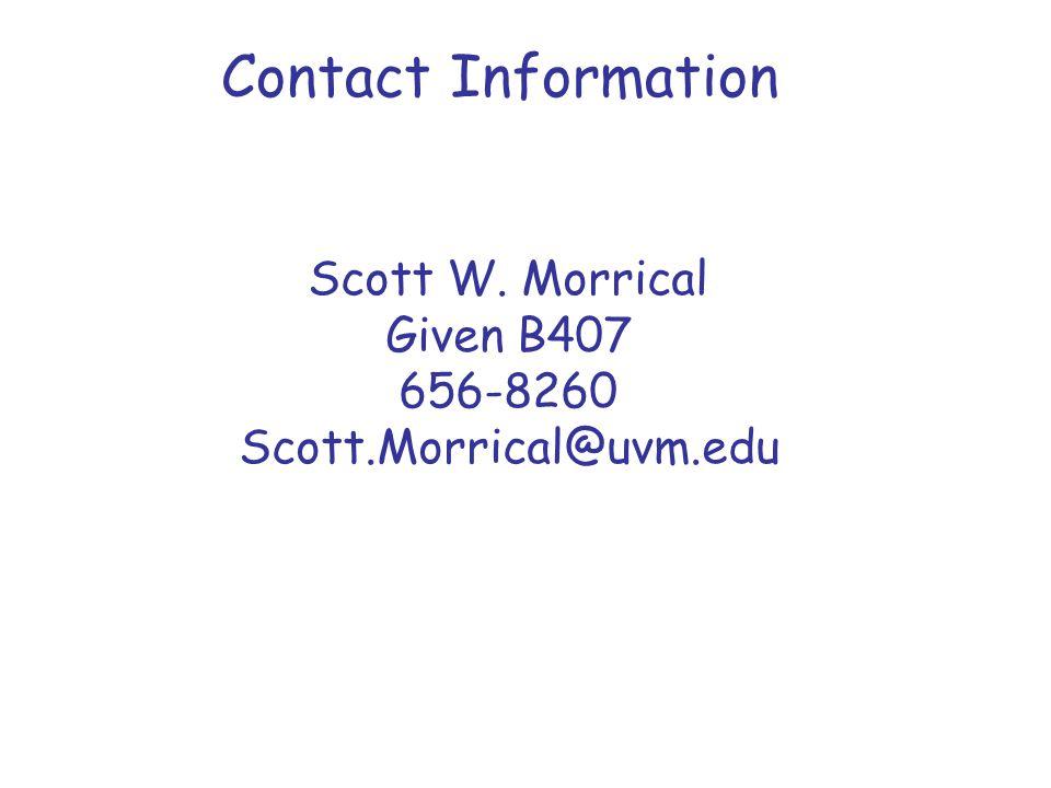 Contact Information Scott W. Morrical Given B407 656-8260 Scott.Morrical@uvm.edu