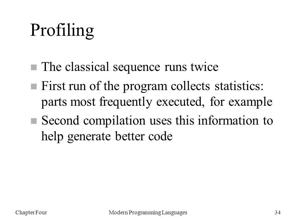 Chapter FourModern Programming Languages34 Profiling n The classical sequence runs twice n First run of the program collects statistics: parts most fr