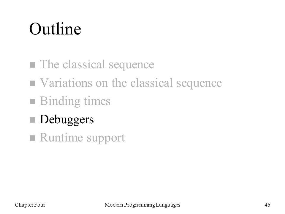 Chapter FourModern Programming Languages46 Outline n The classical sequence n Variations on the classical sequence n Binding times n Debuggers n Runtime support