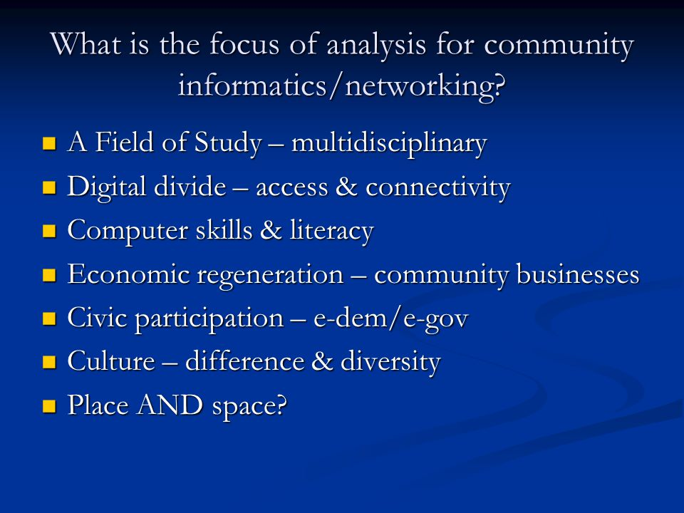 What is the focus of analysis for community informatics/networking.