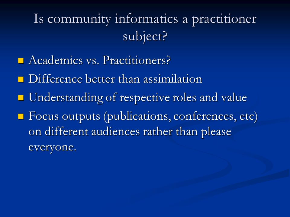 Is community informatics a practitioner subject. Academics vs.