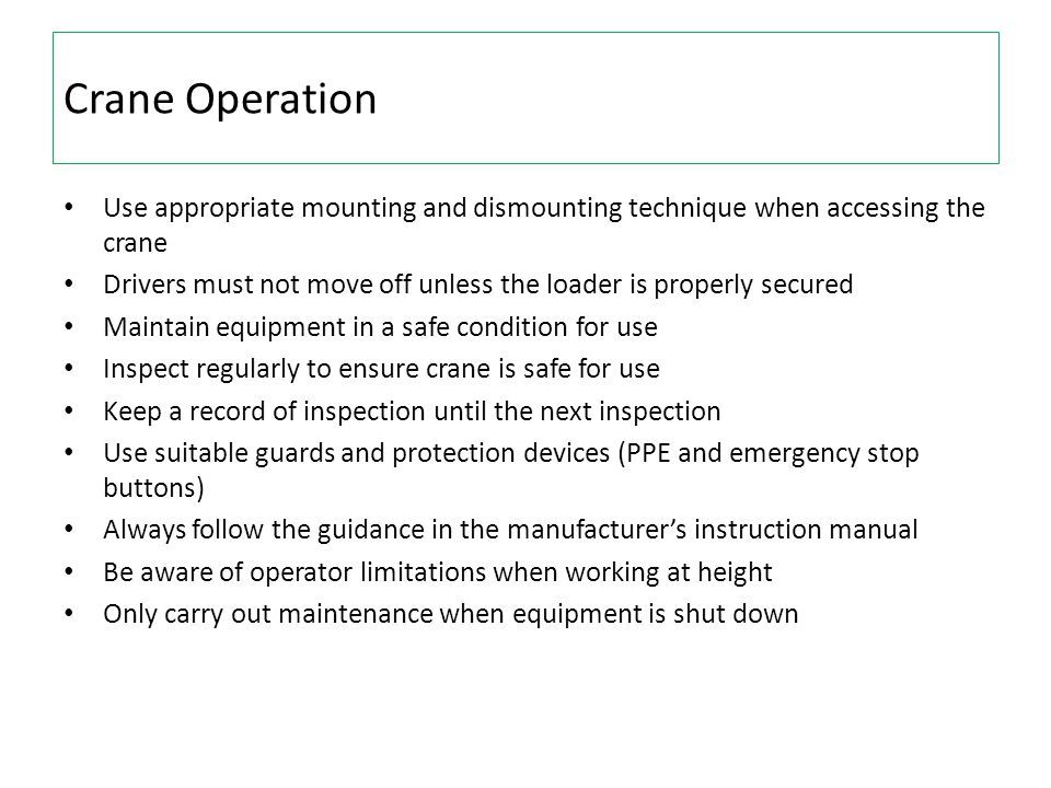 Crane Operation Use appropriate mounting and dismounting technique when accessing the crane Drivers must not move off unless the loader is properly se