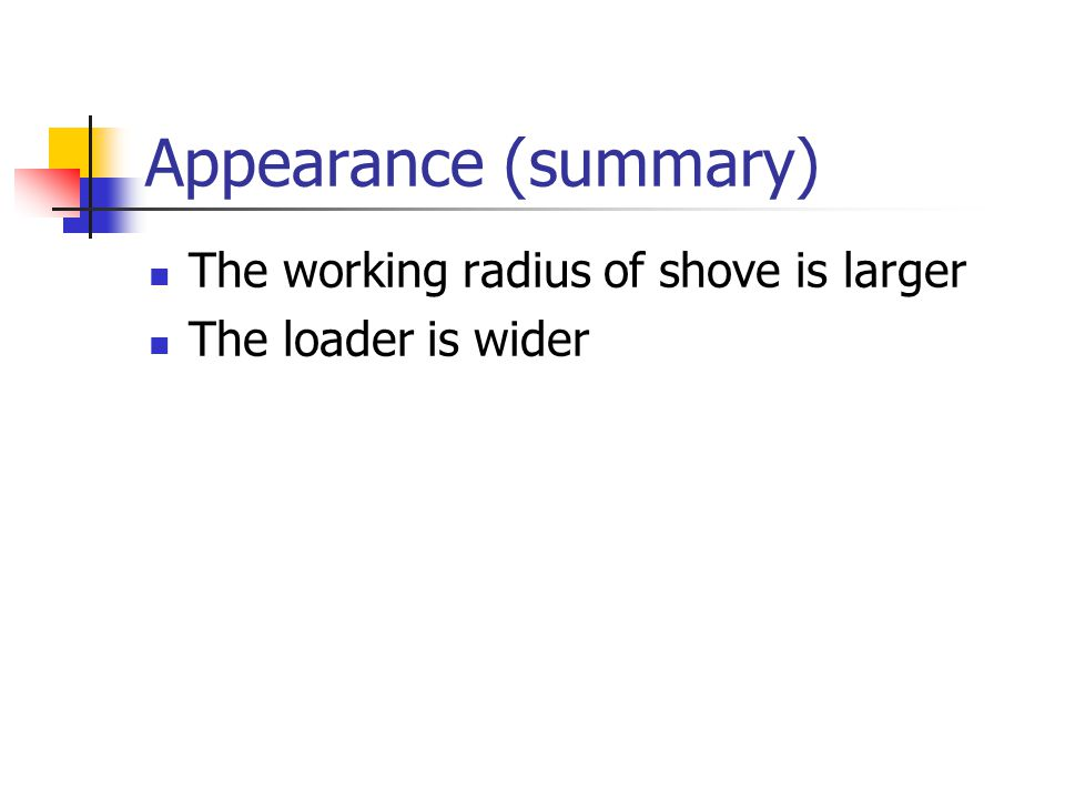 Appearance (summary) The working radius of shove is larger The loader is wider