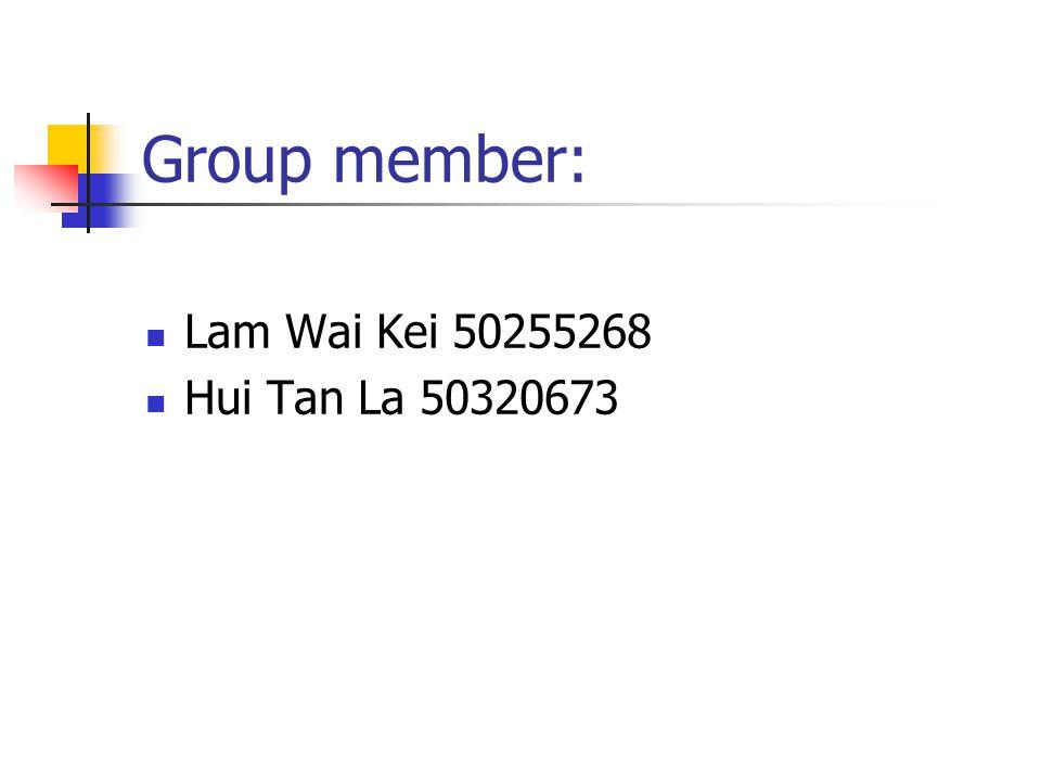 Group member: Lam Wai Kei 50255268 Hui Tan La 50320673