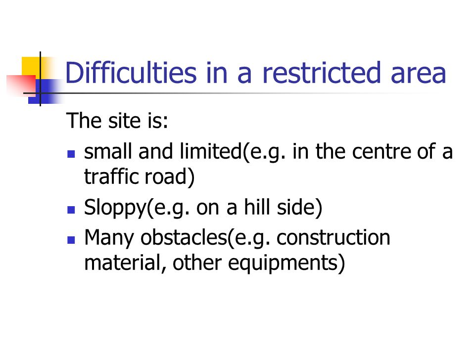 Difficulties in a restricted area The site is: small and limited(e.g.
