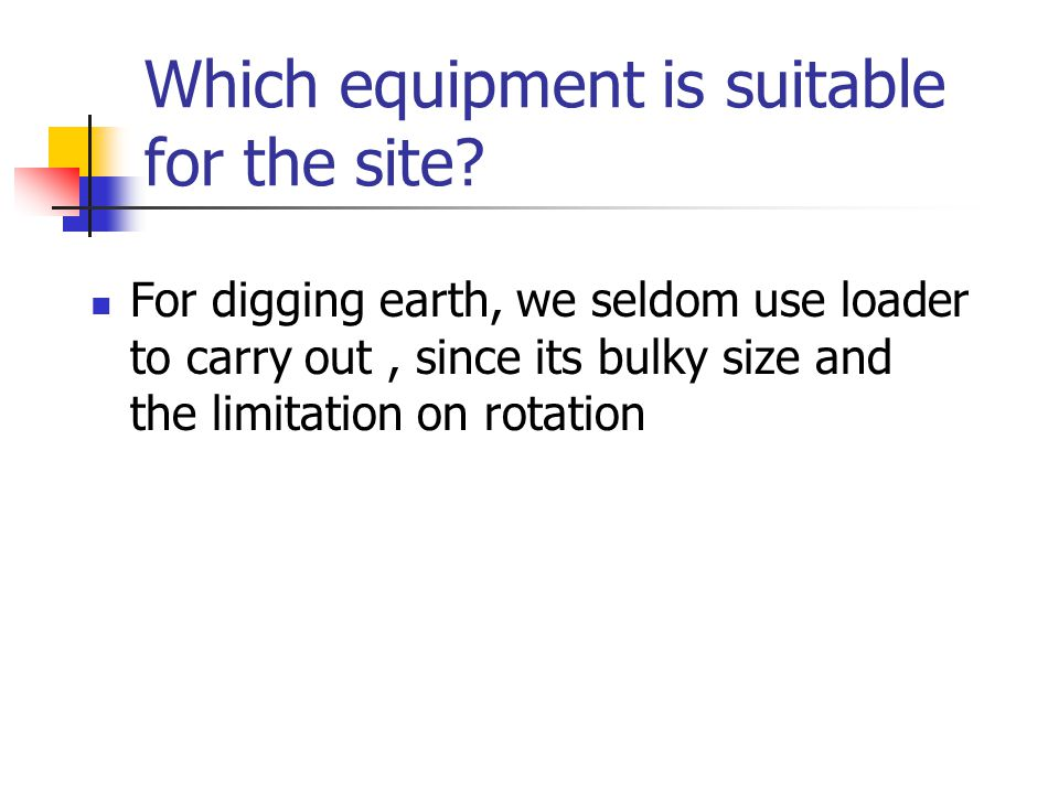 Which equipment is suitable for the site.