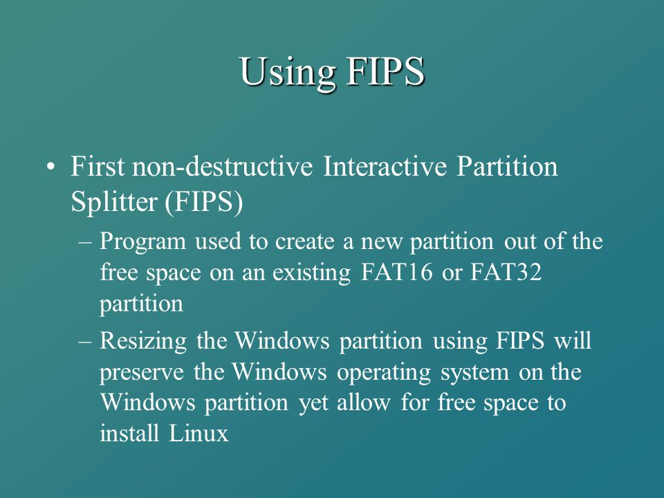 Using FIPS First non-destructive Interactive Partition Splitter (FIPS) –Program used to create a new partition out of the free space on an existing FA