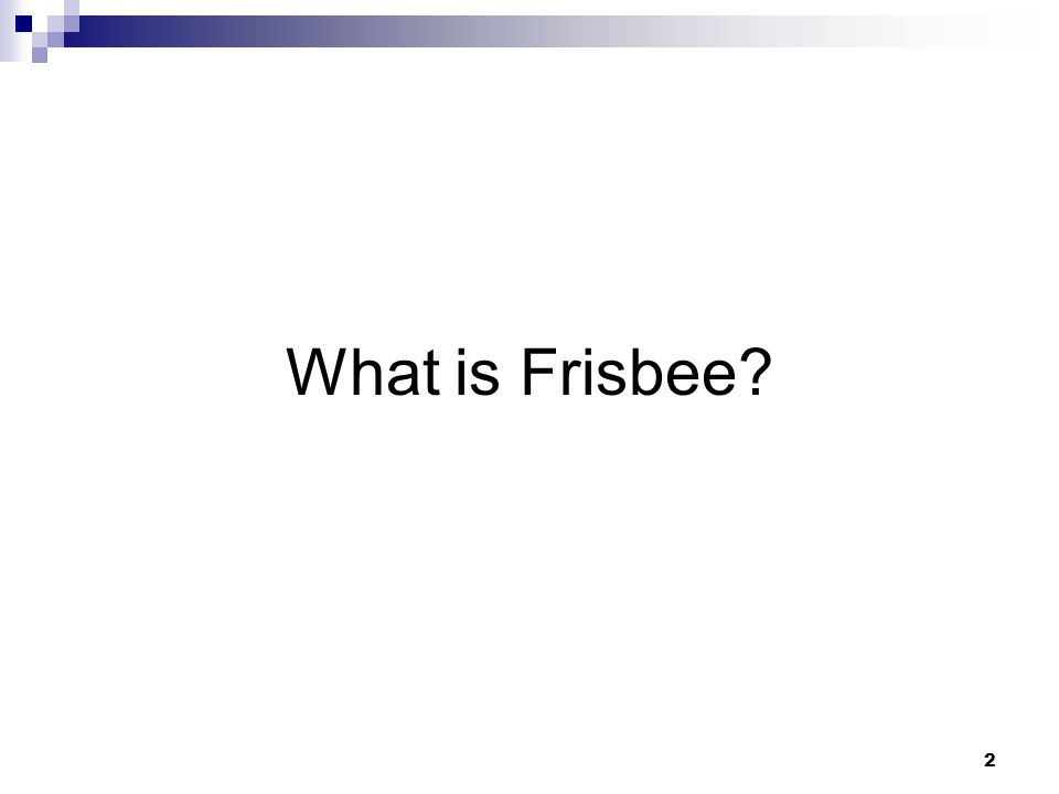 2 What is Frisbee?