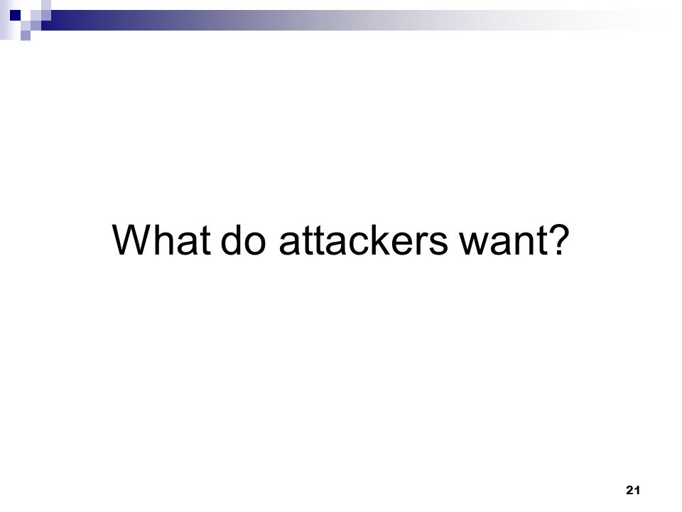 21 What do attackers want?