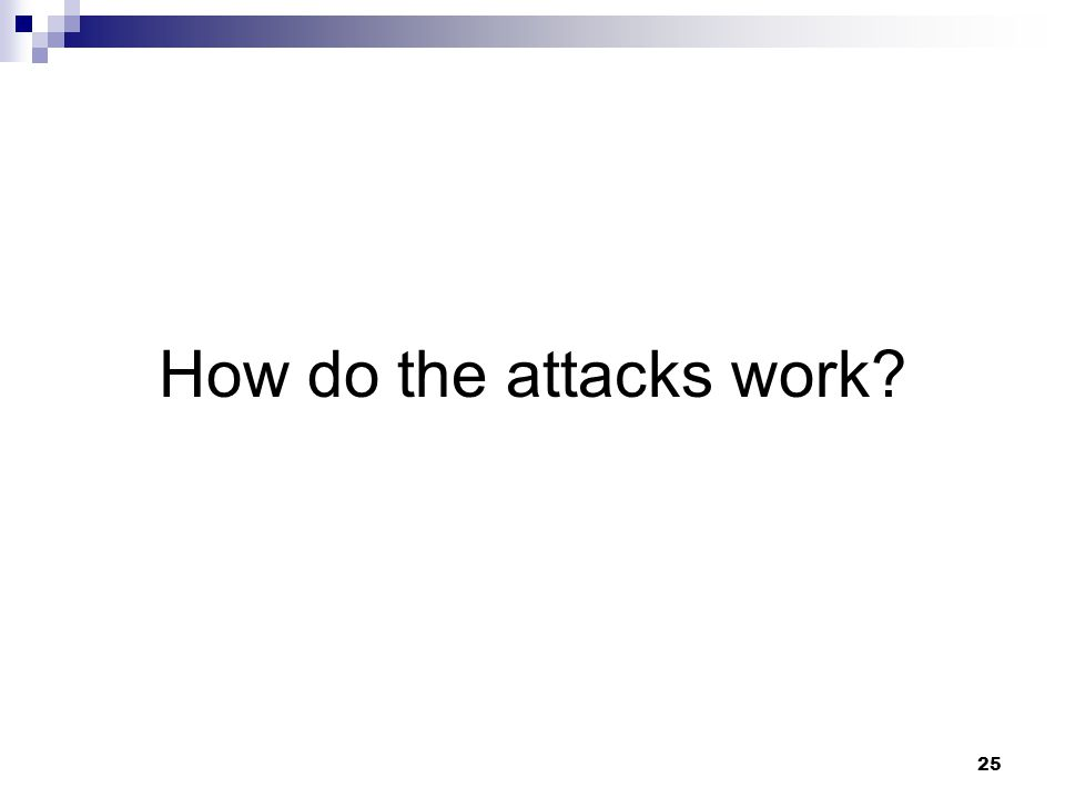 25 How do the attacks work?