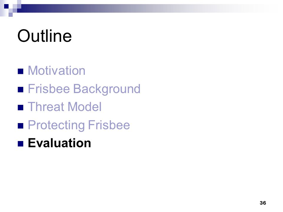 36 Outline Motivation Frisbee Background Threat Model Protecting Frisbee Evaluation