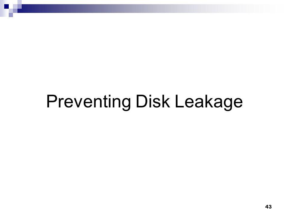 43 Preventing Disk Leakage