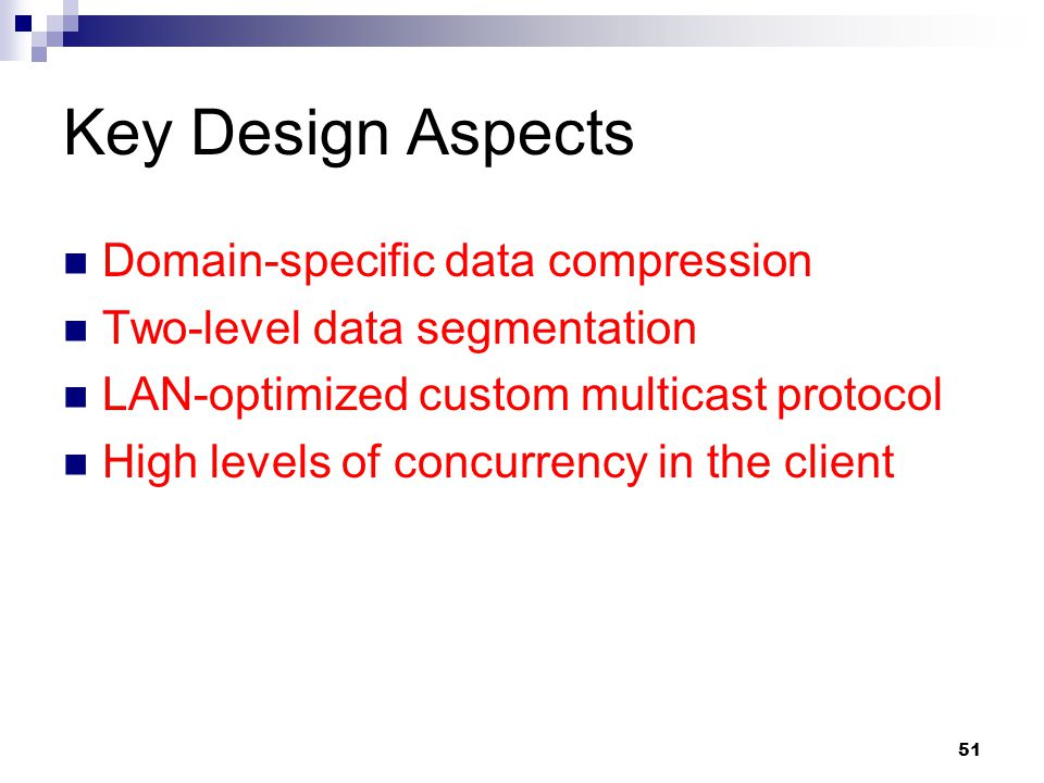 51 Key Design Aspects Domain-specific data compression Two-level data segmentation LAN-optimized custom multicast protocol High levels of concurrency in the client