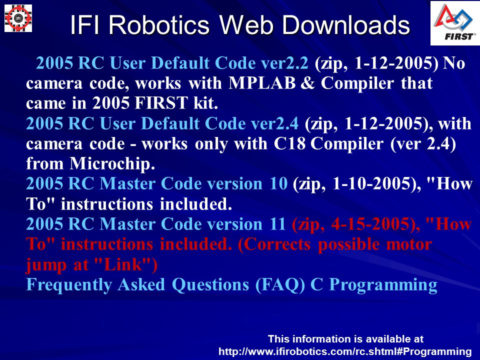 IFI Robotics Web Downloads IFI_Loader v1.0.12 (zip, 1-3-2006) Must be used with the 2006 Robot Controller.