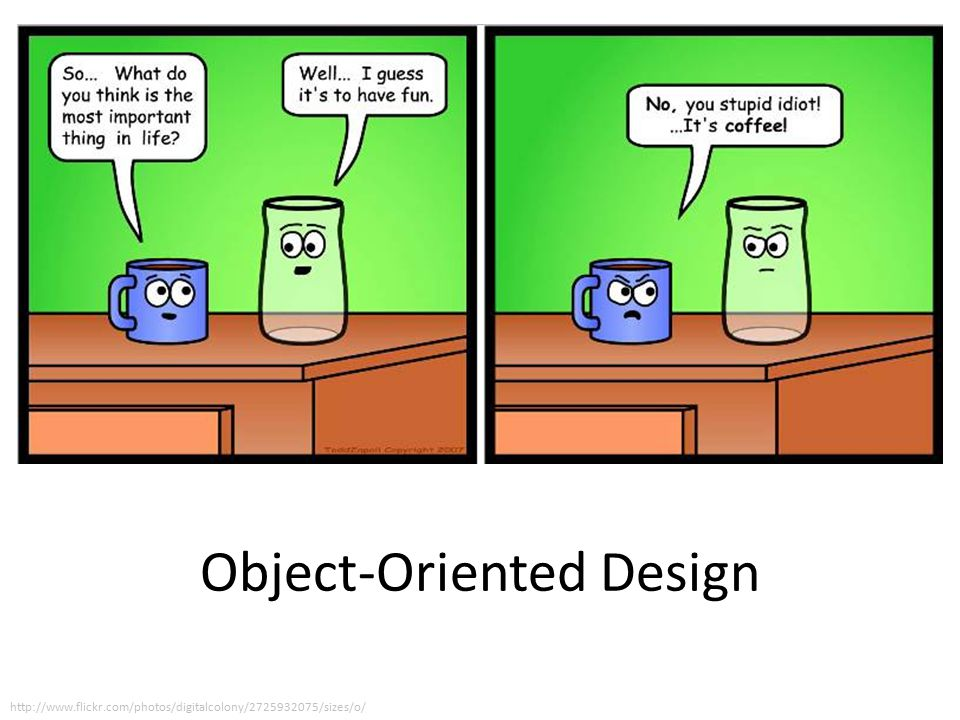 Object-Oriented Design http://www.flickr.com/photos/digitalcolony/2725932075/sizes/o/