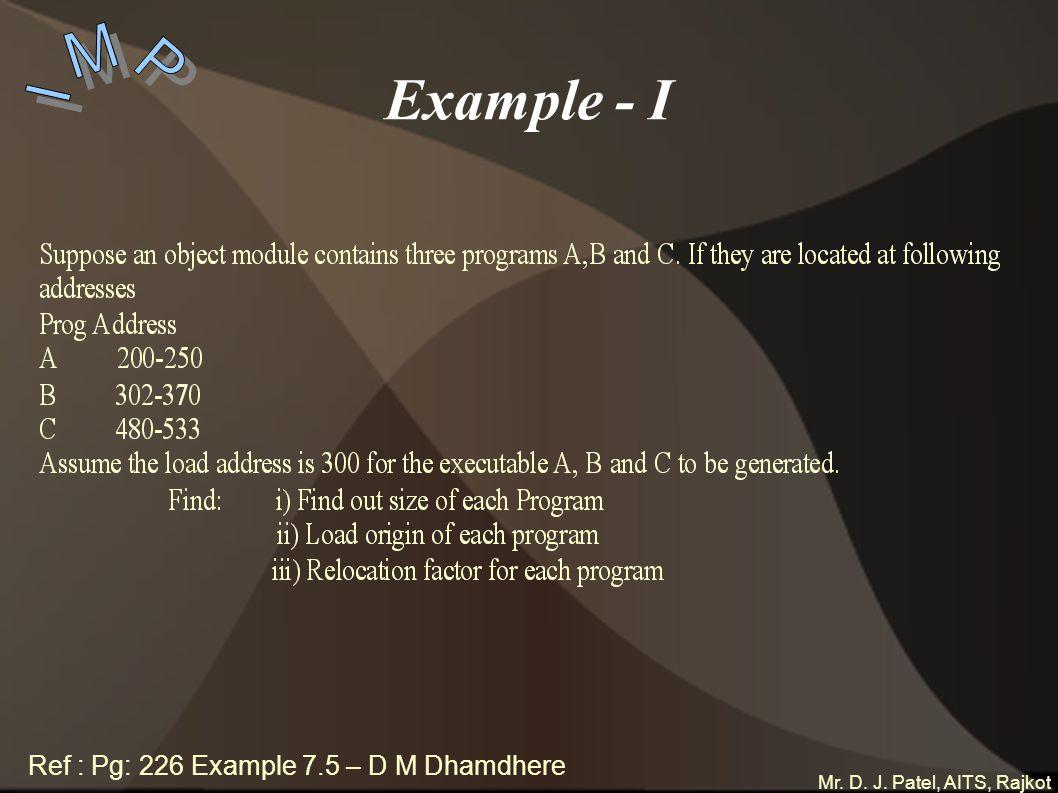 Mr. D. J. Patel, AITS, Rajkot Example - I Ref : Pg: 226 Example 7.5 – D M Dhamdhere