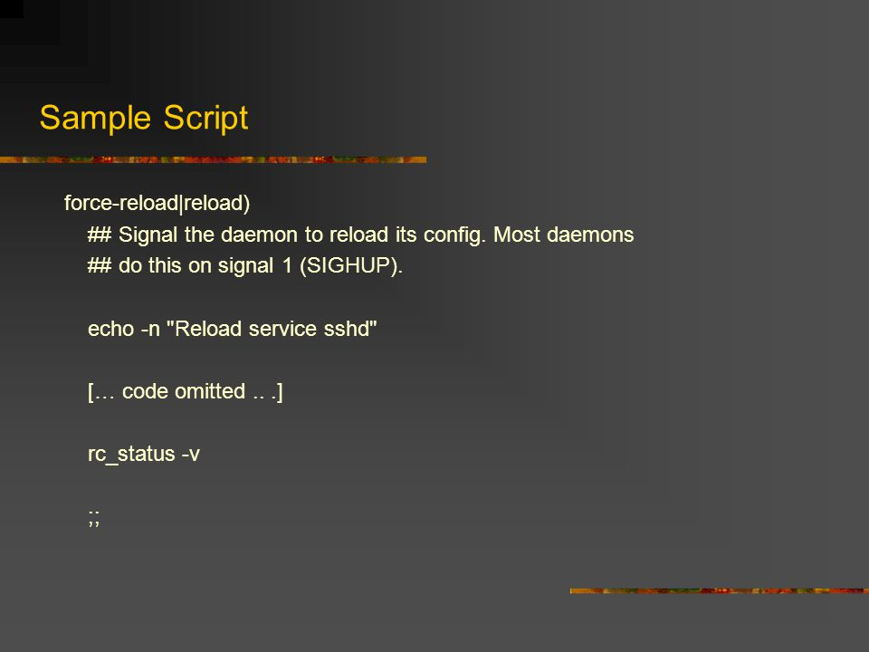 Sample Script force-reload|reload) ## Signal the daemon to reload its config.