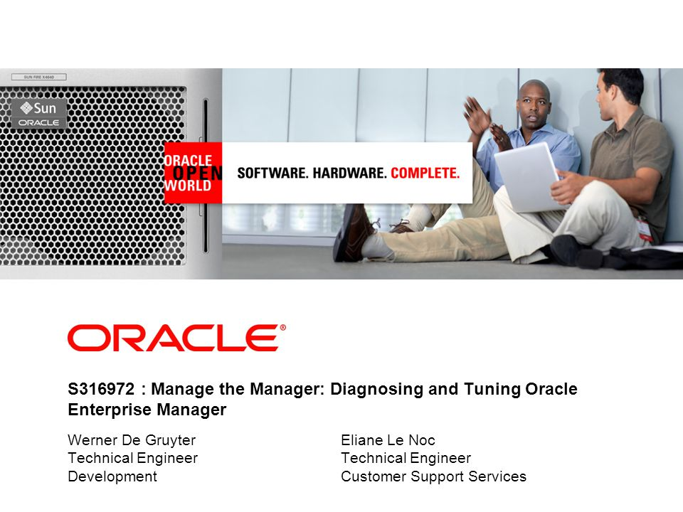 S316972 : Manage the Manager: Diagnosing and Tuning Oracle Enterprise Manager Werner De GruyterEliane Le NocTechnical Engineer DevelopmentCustomer Support Services