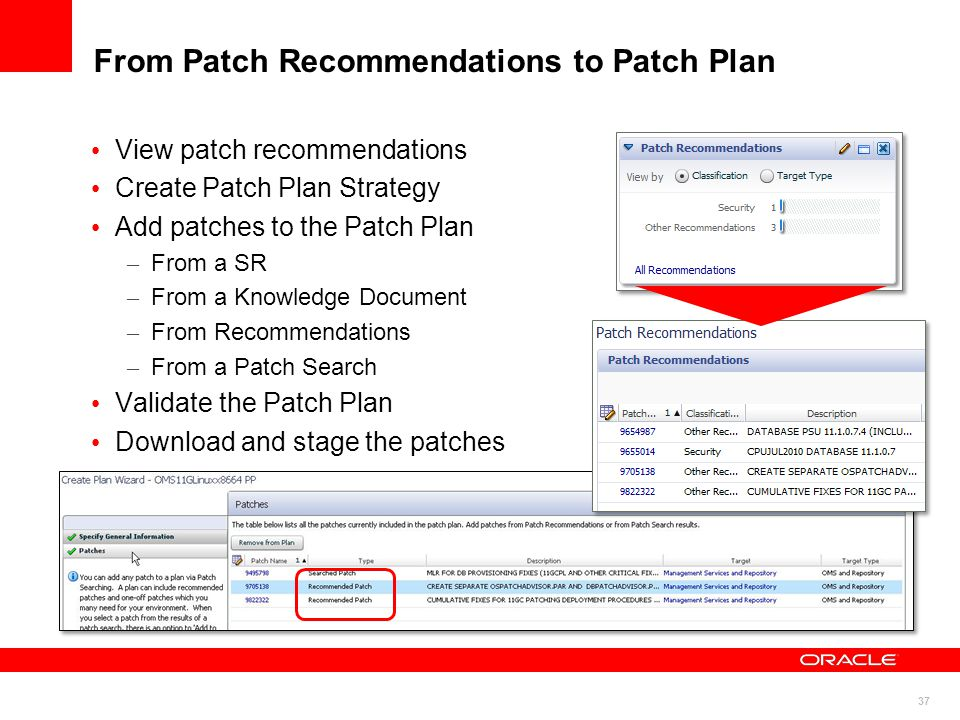 37 From Patch Recommendations to Patch Plan View patch recommendations Create Patch Plan Strategy Add patches to the Patch Plan – From a SR – From a Knowledge Document – From Recommendations – From a Patch Search Validate the Patch Plan Download and stage the patches