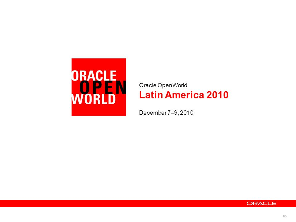 65 Oracle OpenWorld Latin America 2010 December 7–9, 2010