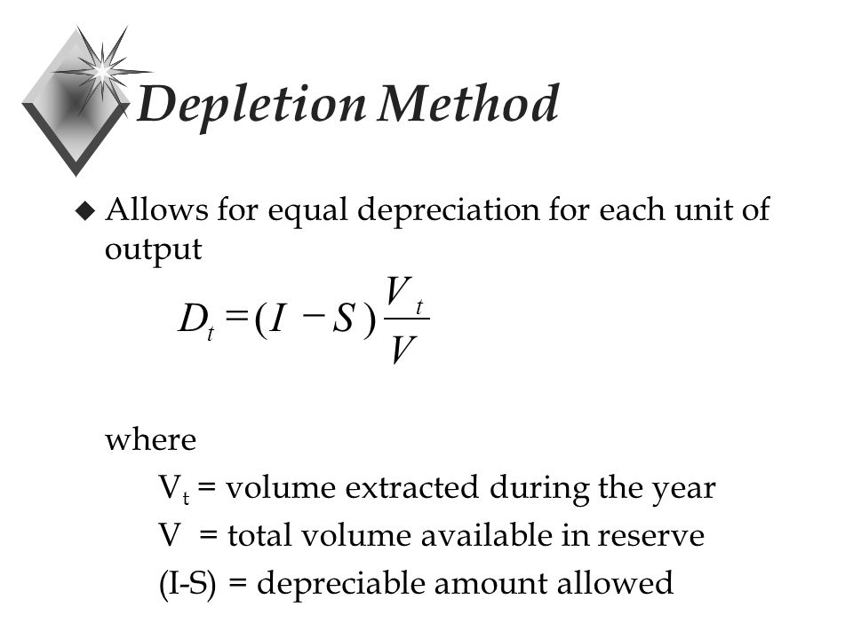 Depletion Method u Allows for equal depreciation for each unit of output where V t = volume extracted during the year V = total volume available in reserve (I-S) = depreciable amount allowed V V SID t t )( 