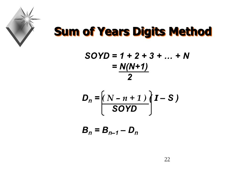 22 Sum of Years Digits Method SOYD = 1 + 2 + 3 + … + N = N(N+1) 2 D n = ( N – n + 1 ) ( I – S ) SOYD B n = B n–1 – D n