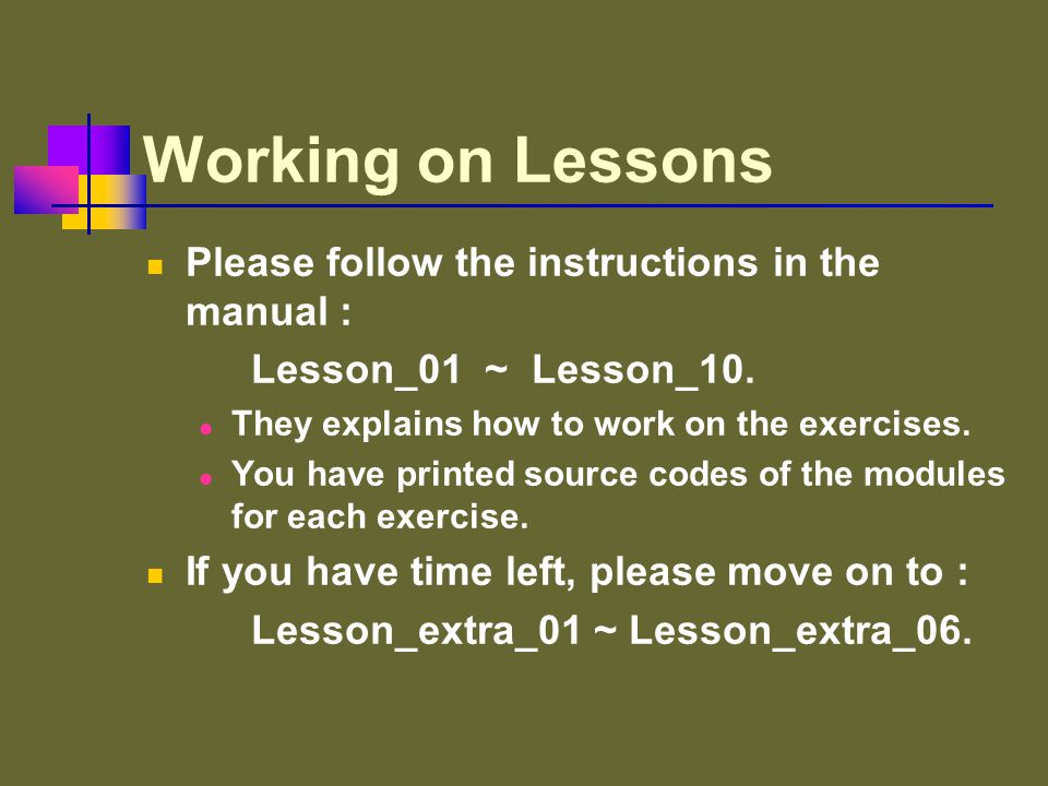 Working on Lessons Please follow the instructions in the manual : Lesson_01 ~ Lesson_10.