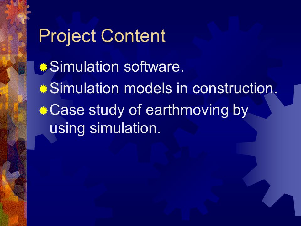 Project Content  Simulation software.  Simulation models in construction.